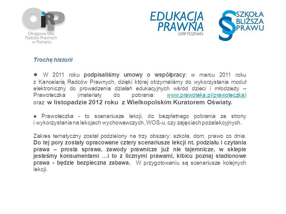 Trochę historii ● W 2011 roku podpisaliśmy umowy o współpracy: w marcu 2011 roku z Kancelarią Radców Prawnych, dzięki której otrzymaliśmy do wykorzyst