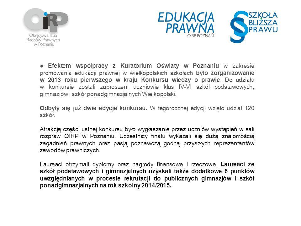 ● Efektem współpracy z Kuratorium Oświaty w Poznaniu w zakresie promowania edukacji prawnej w wielkopolskich szkołach było zorganizowanie w 2013 roku pierwszego w kraju Konkursu wiedzy o prawie.