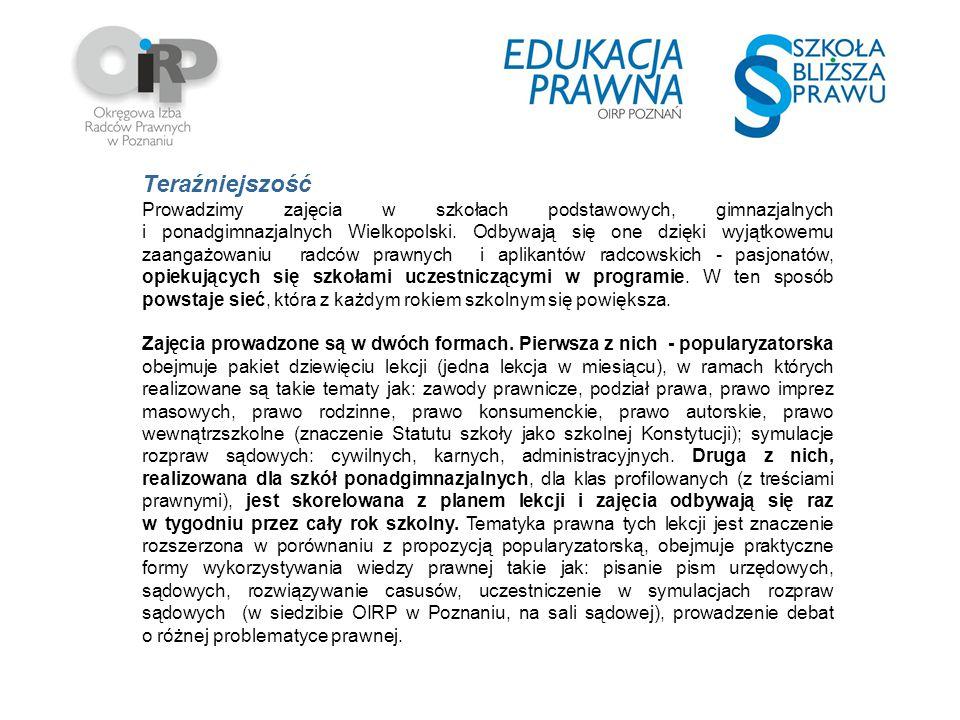 Teraźniejszość Prowadzimy zajęcia w szkołach podstawowych, gimnazjalnych i ponadgimnazjalnych Wielkopolski. Odbywają się one dzięki wyjątkowemu zaanga