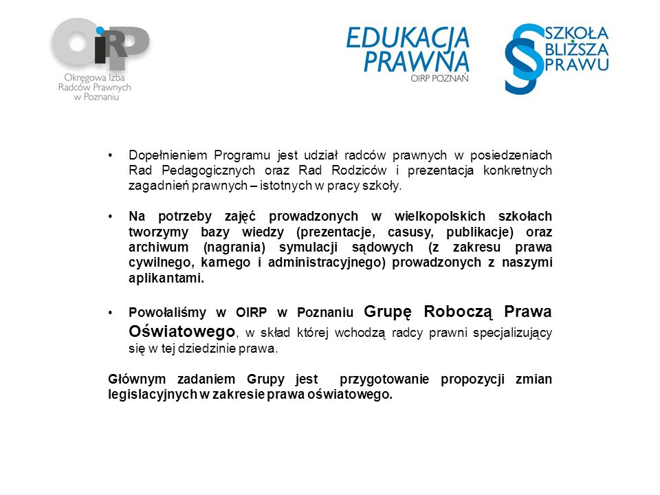 Dopełnieniem Programu jest udział radców prawnych w posiedzeniach Rad Pedagogicznych oraz Rad Rodziców i prezentacja konkretnych zagadnień prawnych – istotnych w pracy szkoły.