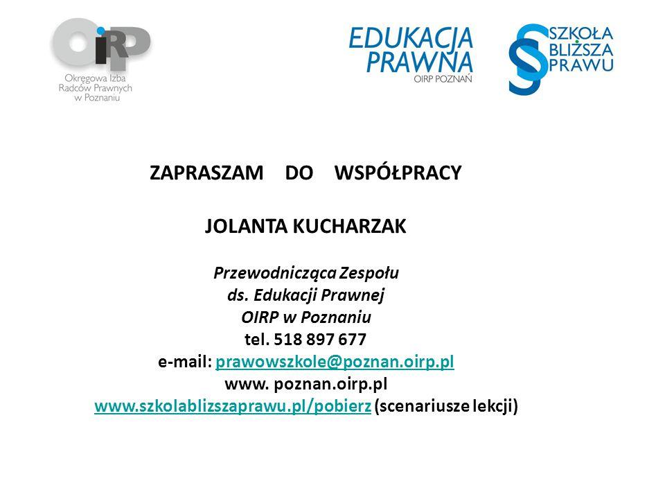 ZAPRASZAM DO WSPÓŁPRACY JOLANTA KUCHARZAK Przewodnicząca Zespołu ds. Edukacji Prawnej OIRP w Poznaniu tel. 518 897 677 e-mail: prawowszkole@poznan.oir