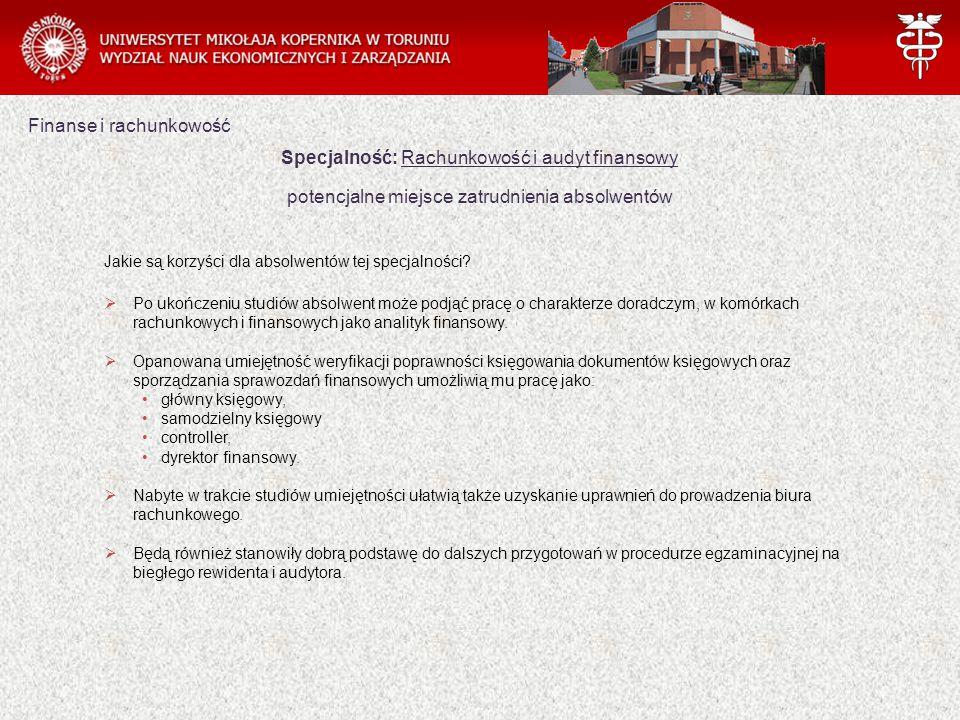 Finanse i rachunkowość Specjalność: Rachunkowość i audyt finansowy potencjalne miejsce zatrudnienia absolwentów Jakie są korzyści dla absolwentów tej specjalności.
