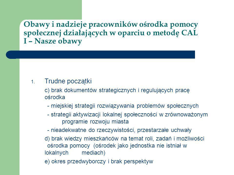 Obawy i nadzieje pracowników ośrodka pomocy społecznej działających w oparciu o metodę CAL I – Nasze obawy 1. Trudne początki c) brak dokumentów strat