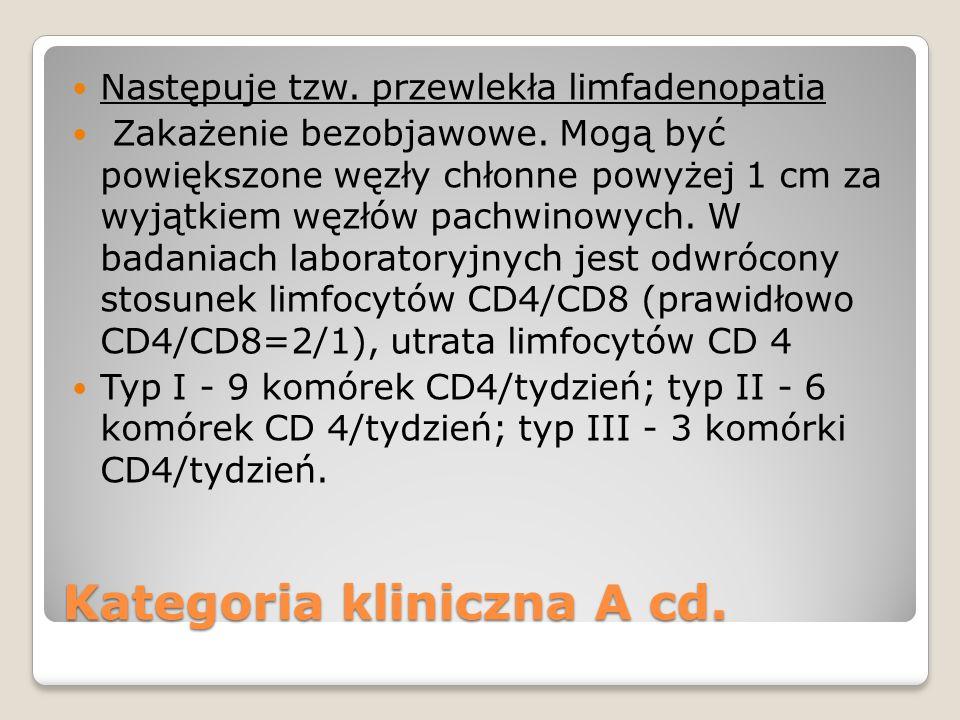 Kategoria kliniczna A cd. Następuje tzw. przewlekła limfadenopatia Zakażenie bezobjawowe. Mogą być powiększone węzły chłonne powyżej 1 cm za wyjątkiem