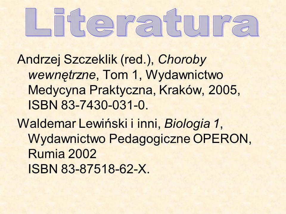 Andrzej Szczeklik (red.), Choroby wewnętrzne, Tom 1, Wydawnictwo Medycyna Praktyczna, Kraków, 2005, ISBN 83-7430-031-0. Waldemar Lewiński i inni, Biol