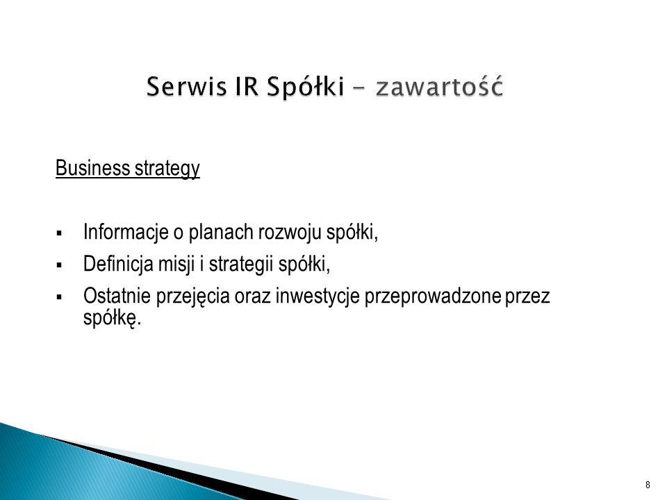 Business strategy  Informacje o planach rozwoju spółki,  Definicja misji i strategii spółki,  Ostatnie przejęcia oraz inwestycje przeprowadzone przez spółkę.
