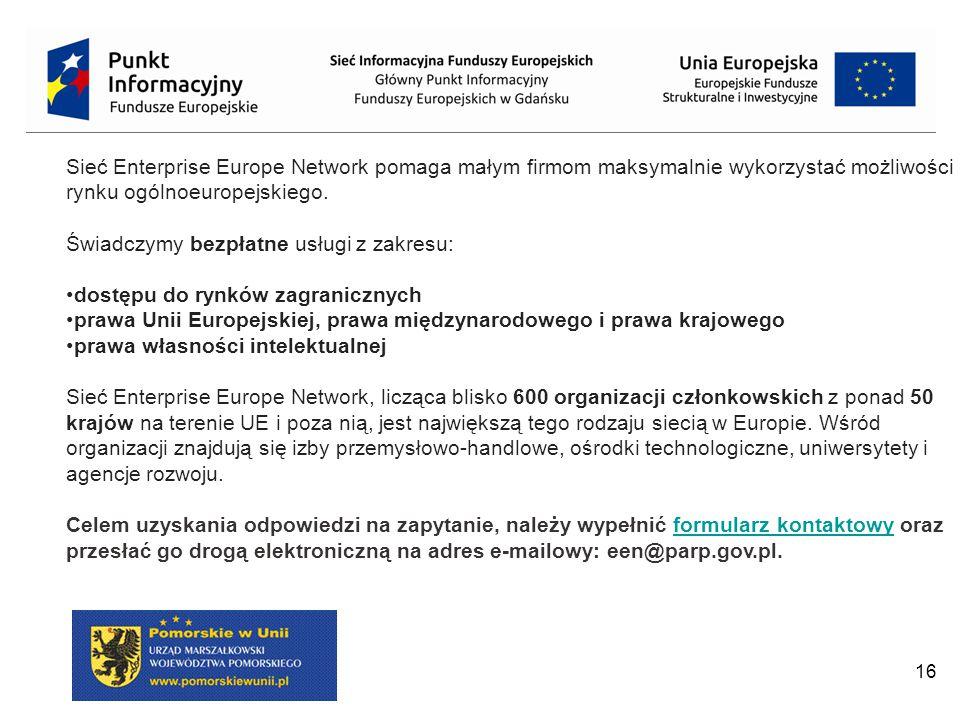 16 Sieć Enterprise Europe Network pomaga małym firmom maksymalnie wykorzystać możliwości rynku ogólnoeuropejskiego. Świadczymy bezpłatne usługi z zakr