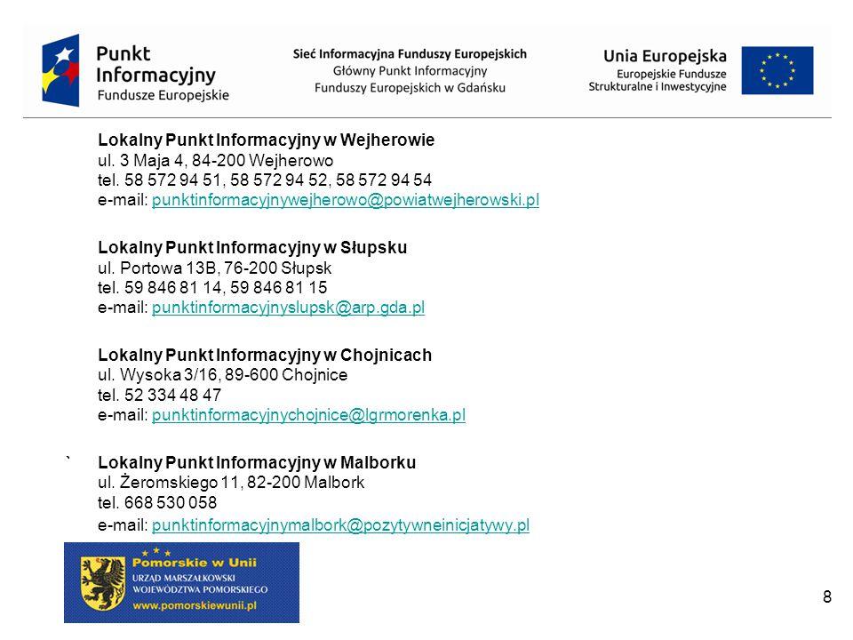 8 Lokalny Punkt Informacyjny w Wejherowie ul. 3 Maja 4, 84-200 Wejherowo tel. 58 572 94 51, 58 572 94 52, 58 572 94 54 e-mail: punktinformacyjnywejher