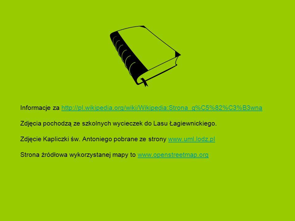 Informacje za http://pl.wikipedia.org/wiki/Wikipedia:Strona_g%C5%82%C3%B3wnahttp://pl.wikipedia.org/wiki/Wikipedia:Strona_g%C5%82%C3%B3wna Zdjęcia pochodzą ze szkolnych wycieczek do Lasu Łagiewnickiego.
