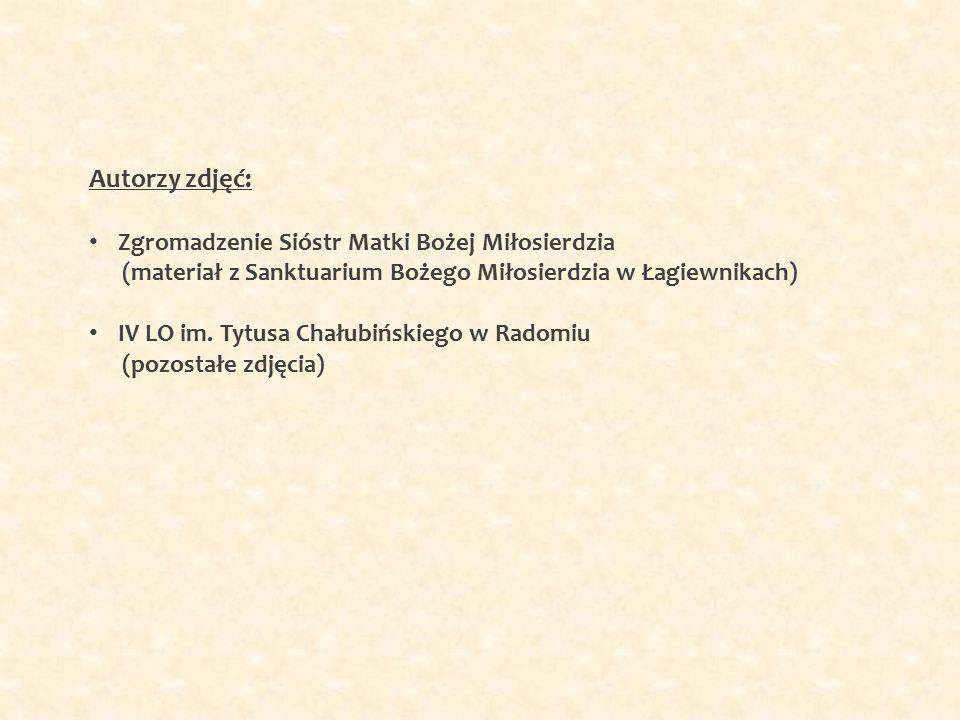 Autorzy zdjęć: Zgromadzenie Sióstr Matki Bożej Miłosierdzia (materiał z Sanktuarium Bożego Miłosierdzia w Łagiewnikach) IV LO im.