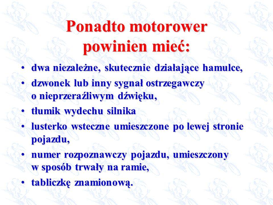 Ponadto motorower powinien mieć: dwadwa niezależne, skutecznie działające hamulce, dzwonekdzwonek lub inny sygnał ostrzegawczy o nieprzeraźliwym dźwię