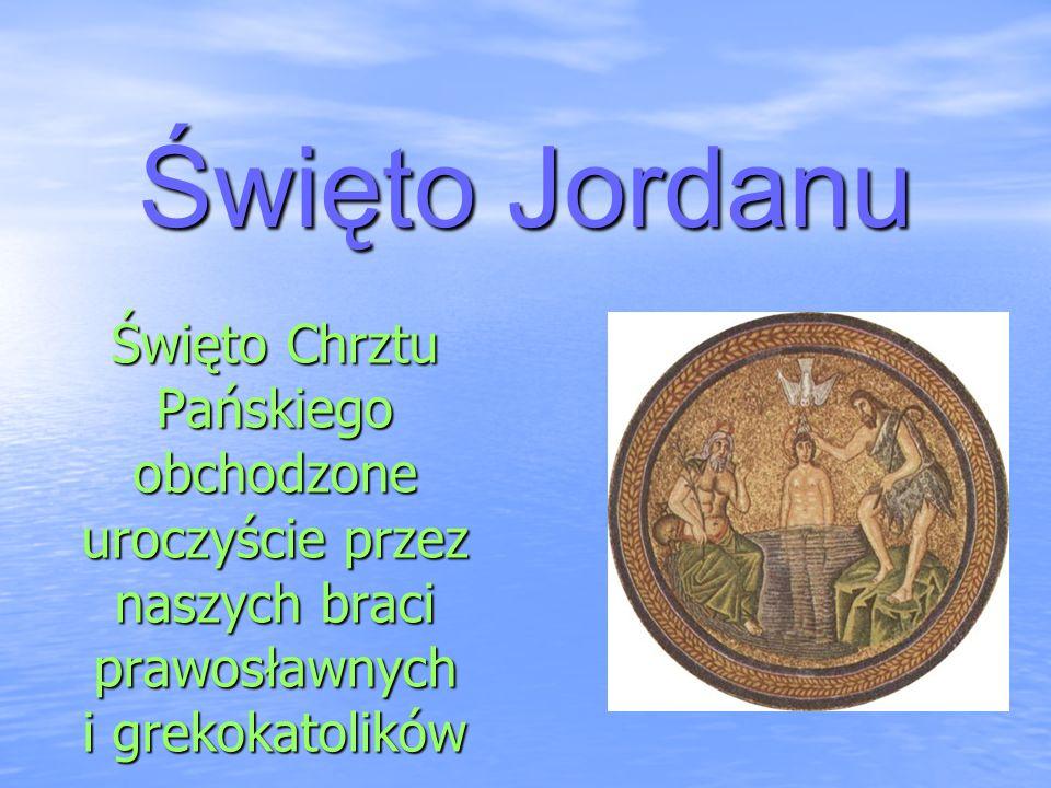 Święto Jordanu Święto Chrztu Pańskiego obchodzone uroczyście przez naszych braci prawosławnych i grekokatolików