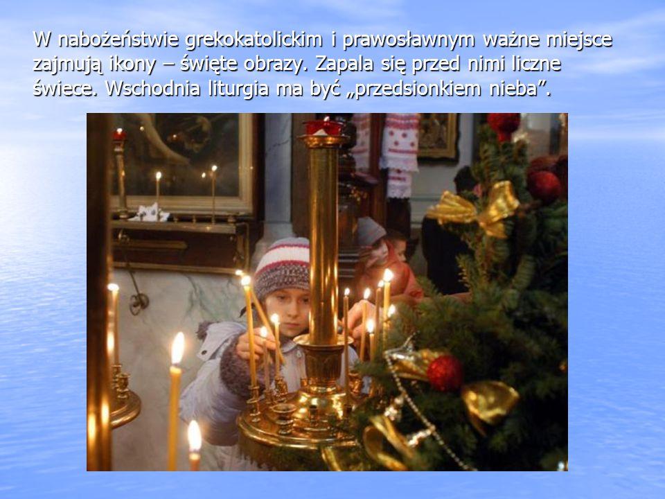 W nabożeństwie grekokatolickim i prawosławnym ważne miejsce zajmują ikony – święte obrazy. Zapala się przed nimi liczne świece. Wschodnia liturgia ma