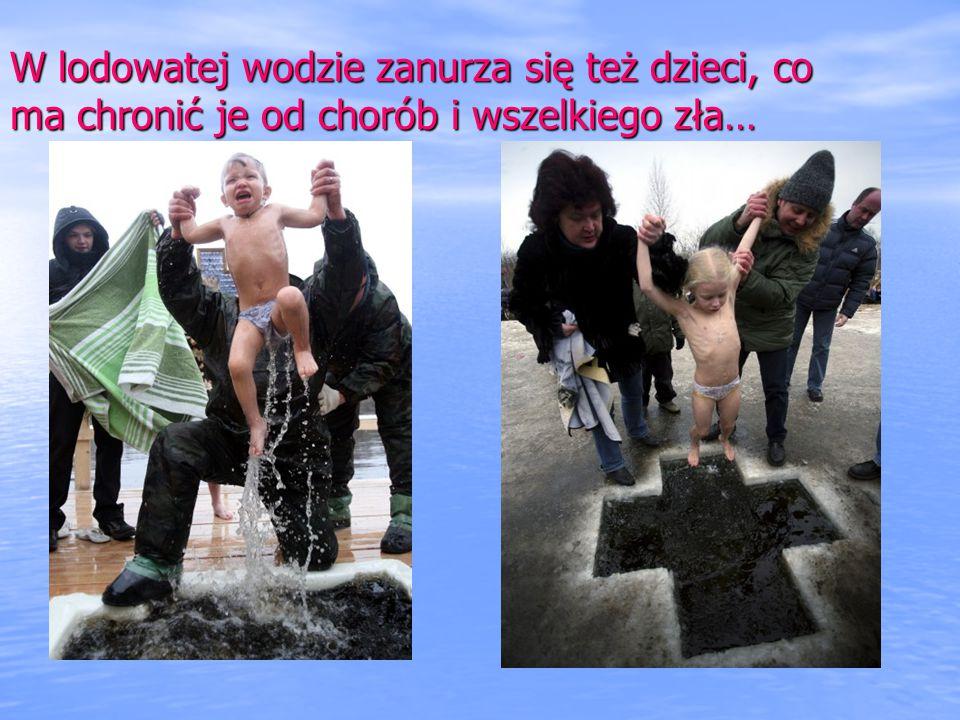 W lodowatej wodzie zanurza się też dzieci, co ma chronić je od chorób i wszelkiego zła…