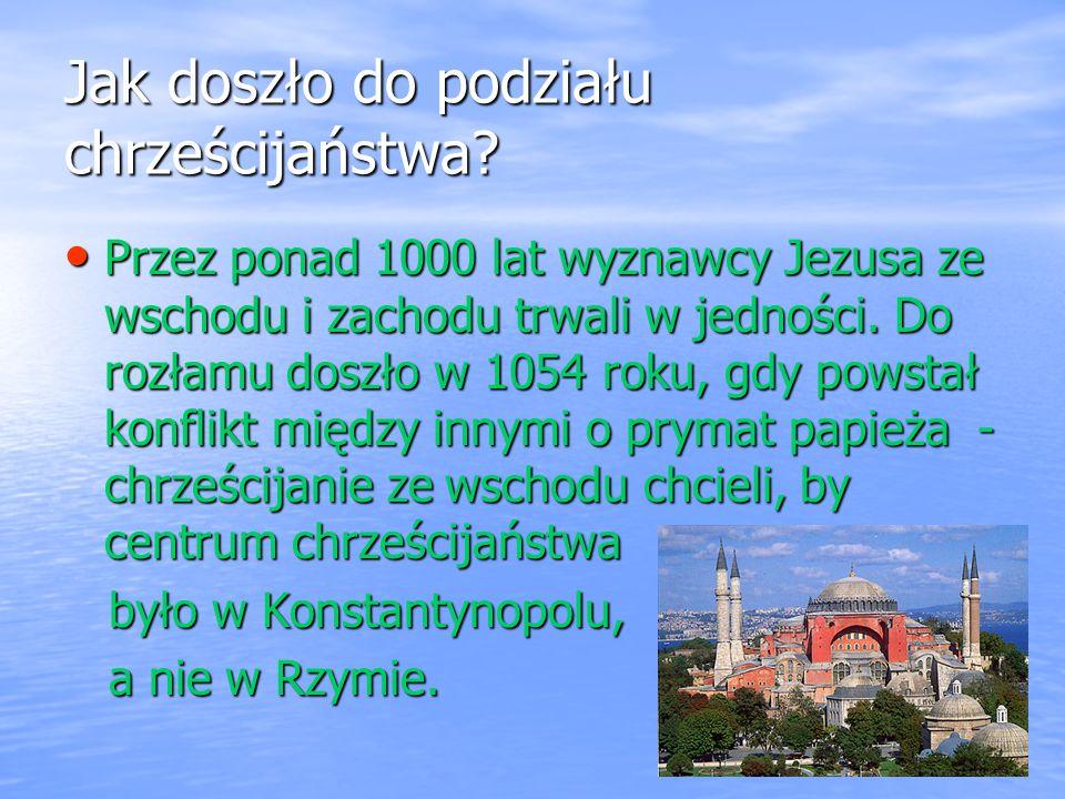 Jak doszło do podziału chrześcijaństwa? Przez ponad 1000 lat wyznawcy Jezusa ze wschodu i zachodu trwali w jedności. Do rozłamu doszło w 1054 roku, gd