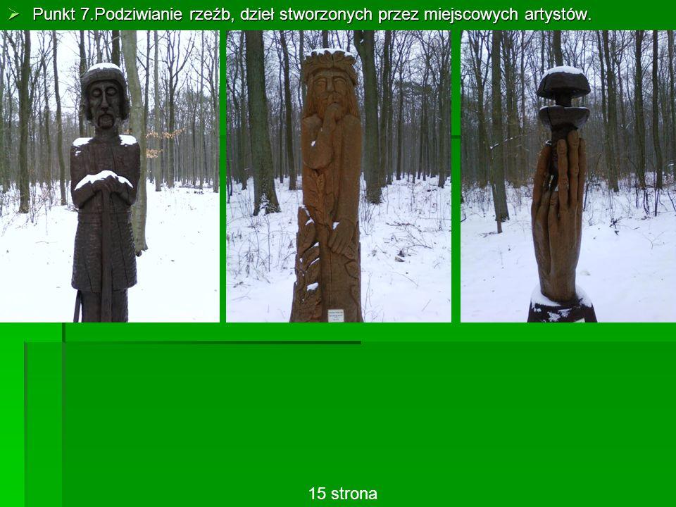  Punkt 7.Podziwianie rzeźb, dzieł stworzonych przez miejscowych artystów. 15 strona