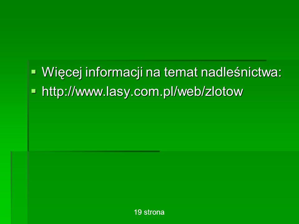  Więcej informacji na temat nadleśnictwa:  http://www.lasy.com.pl/web/zlotow 19 strona