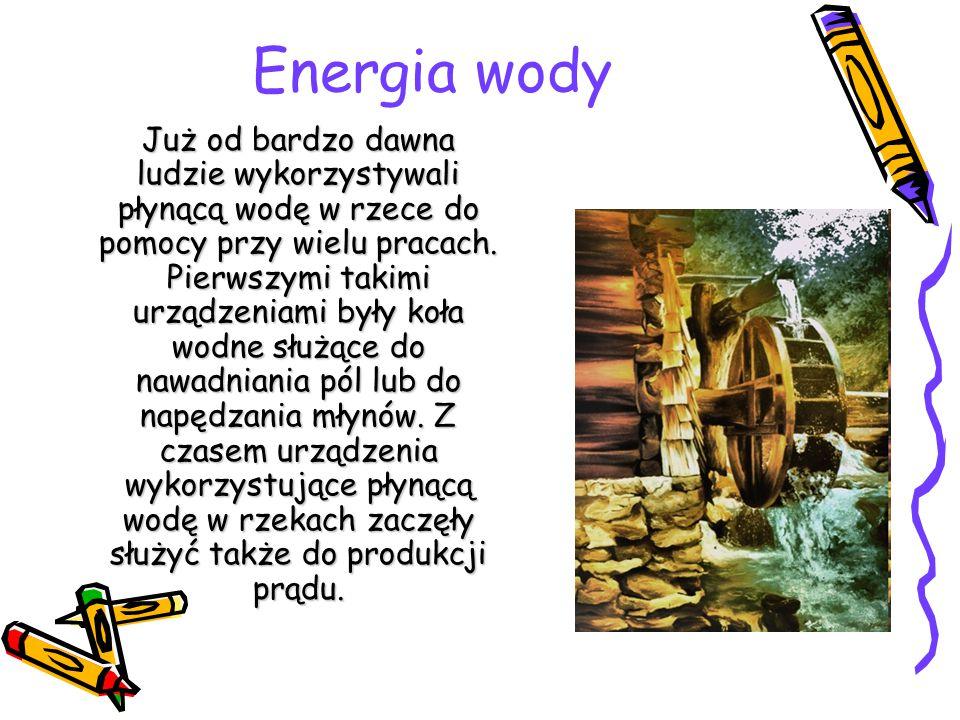 Energia wody Już od bardzo dawna ludzie wykorzystywali płynącą wodę w rzece do pomocy przy wielu pracach. Pierwszymi takimi urządzeniami były koła wod