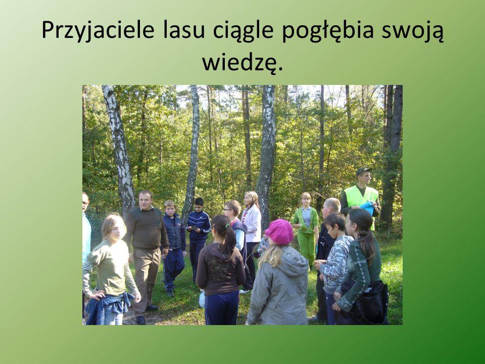 Przyjaciele lasu ciągle pogłębia swoją wiedzę.