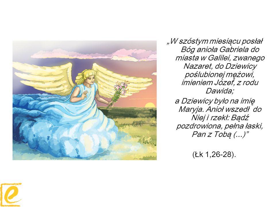 """""""W szóstym miesiącu posłał Bóg anioła Gabriela do miasta w Galilei, zwanego Nazaret, do Dziewicy poślubionej mężowi, imieniem Józef, z rodu Dawida; a"""