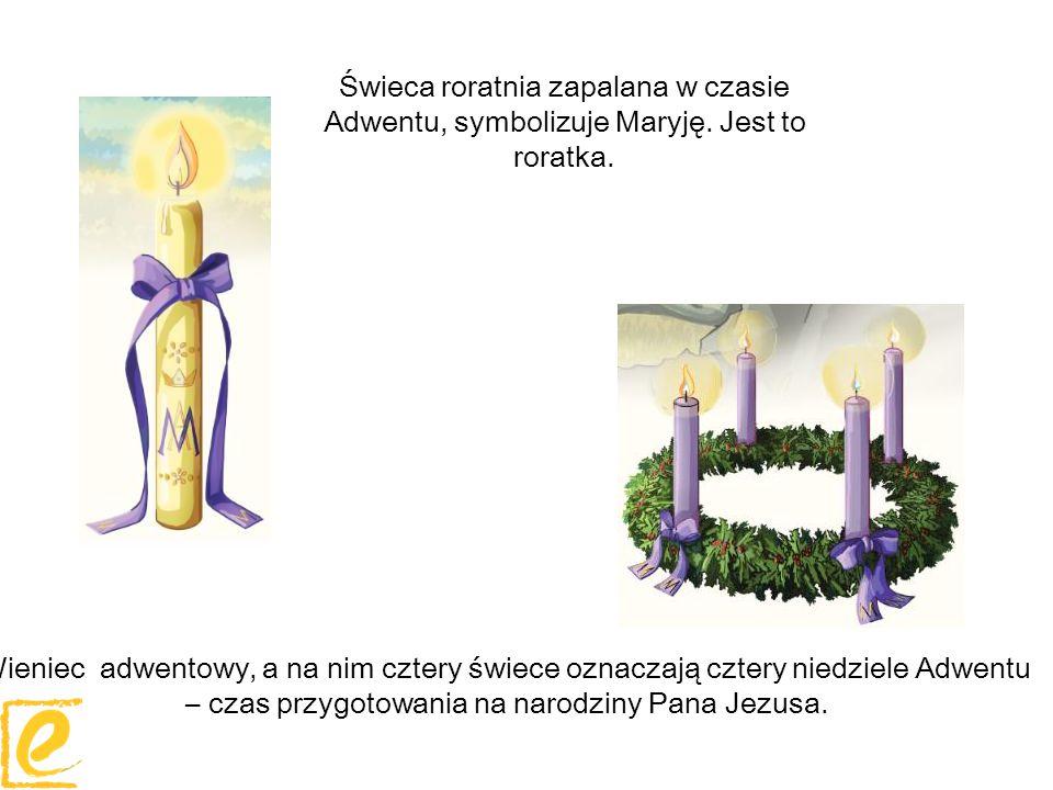 Świeca roratnia zapalana w czasie Adwentu, symbolizuje Maryję. Jest to roratka. Wieniec adwentowy, a na nim cztery świece oznaczają cztery niedziele A