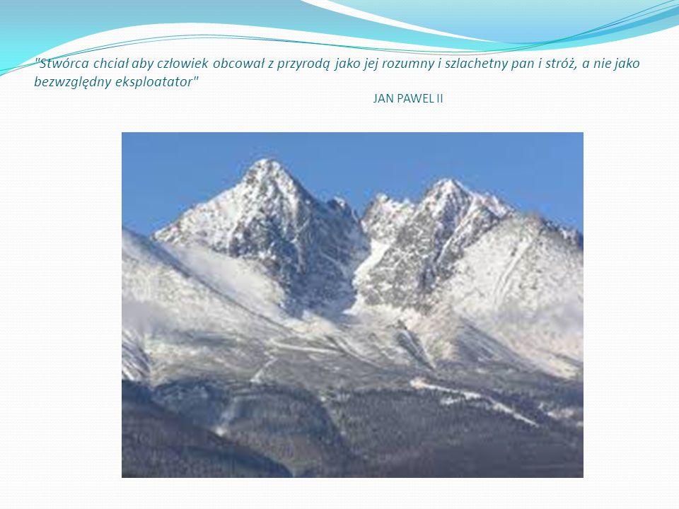 Stwórca chciał aby człowiek obcował z przyrodą jako jej rozumny i szlachetny pan i stróż, a nie jako bezwzględny eksploatator JAN PAWEL II