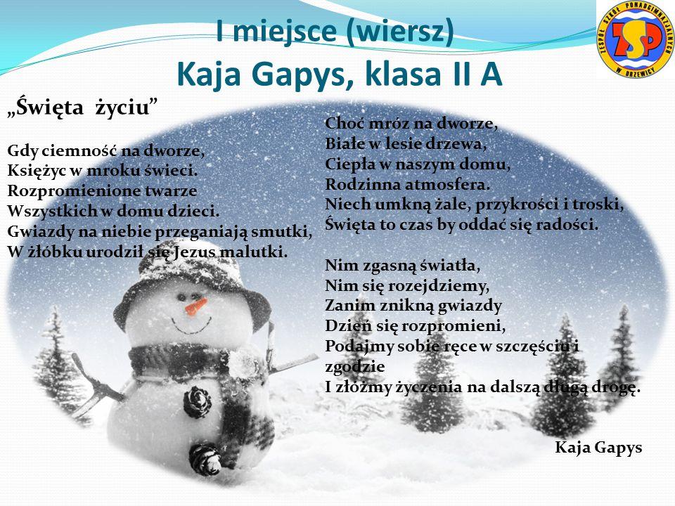 """I miejsce (wiersz) Kaja Gapys, klasa II A """"Święta życiu Gdy ciemność na dworze, Księżyc w mroku świeci."""