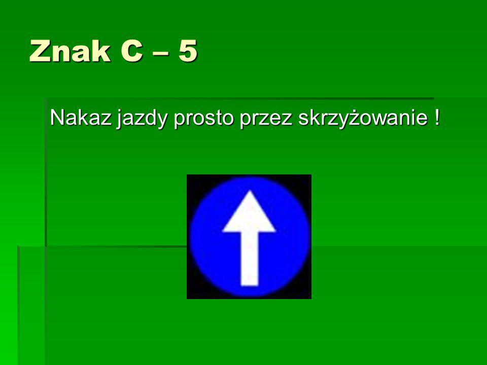 Znak C – 2 Nakaz jazdy w prawo (skręcenie za znakiem)!