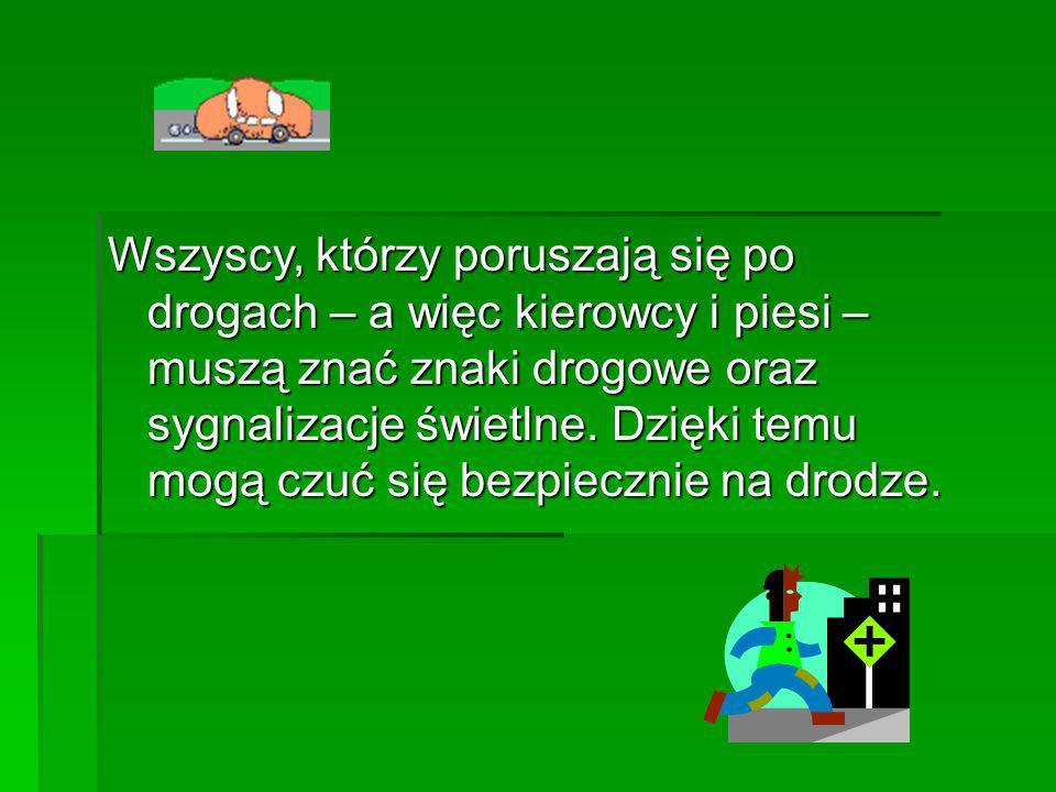 Oznaczenia drogowe Znaki i sygnalizacja świetlna Znaki i sygnalizacja świetlna Ruta Katarzyna kasiar1983@02.pl