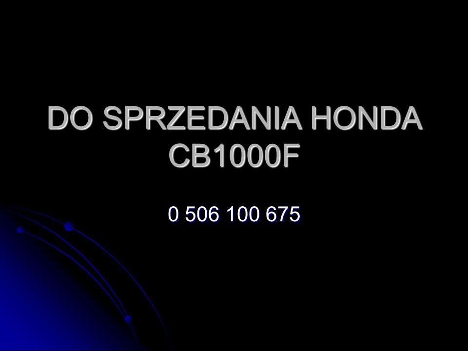 DO SPRZEDANIA HONDA CB1000F 0 506 100 675