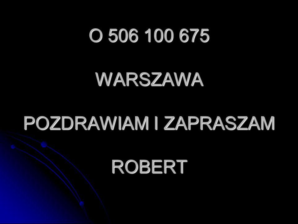 O 506 100 675 WARSZAWA POZDRAWIAM I ZAPRASZAM ROBERT