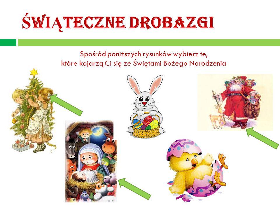 Ś WI Ą TECZNE DROBAZGI Spośród poniższych rysunków wybierz te, które kojarzą Ci się ze Świętami Bożego Narodzenia