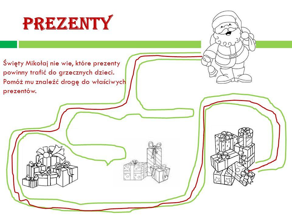 PREZENTY Święty Mikołaj nie wie, które prezenty powinny trafić do grzecznych dzieci. Pomóż mu znaleźć drogę do właściwych prezentów.
