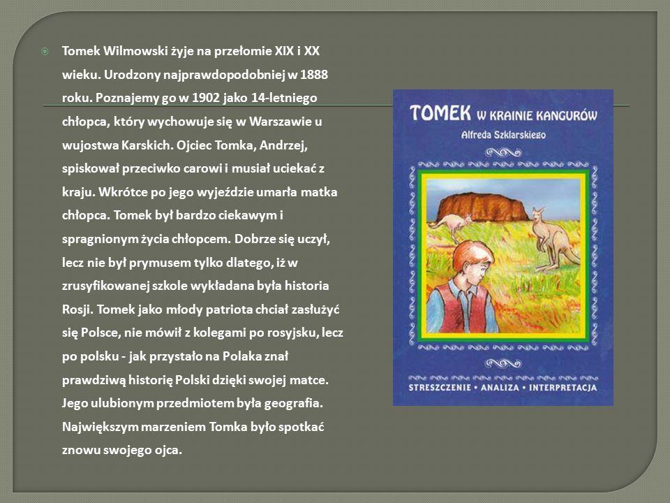  Tomek Wilmowski żyje na przełomie XIX i XX wieku. Urodzony najprawdopodobniej w 1888 roku. Poznajemy go w 1902 jako 14-letniego chłopca, który wycho