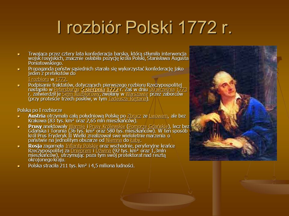 I rozbiór Polski 1772 r. Trwająca przez cztery lata konfederacja barska, którą stłumiła interwencja wojsk rosyjskich, znacznie osłabiła pozycję króla