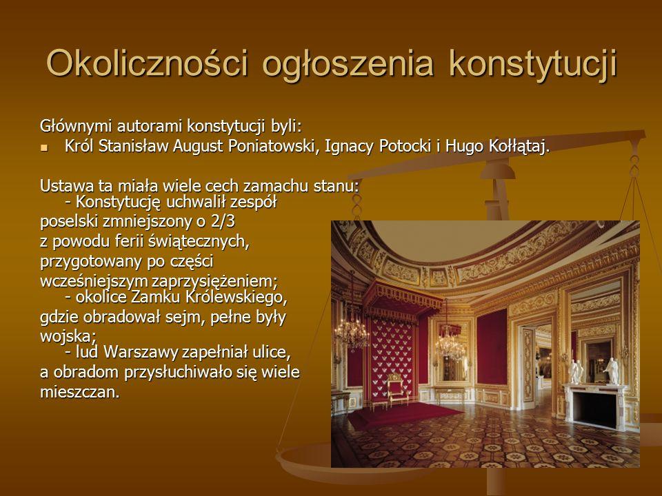 Okoliczności ogłoszenia konstytucji Głównymi autorami konstytucji byli: Król Stanisław August Poniatowski, Ignacy Potocki i Hugo Kołłątaj. Król Stanis