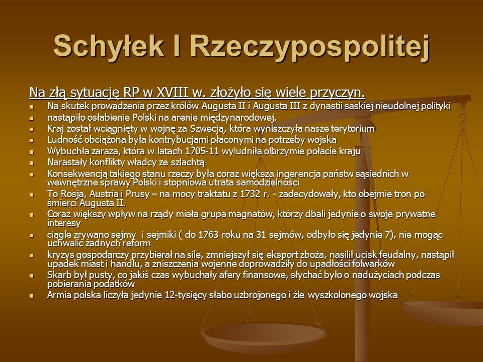 Schyłek I Rzeczypospolitej Na złą sytuację RP w XVIII w. złożyło się wiele przyczyn. Na skutek prowadzenia przez królów Augusta II i Augusta III z dyn