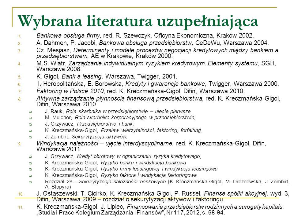 Wybrana literatura uzupełniająca 1. Bankowa obsługa firmy, red. R. Szewczyk, Oficyna Ekonomiczna, Kraków 2002. 2. A. Dahmen, P. Jacobi, Bankowa obsług