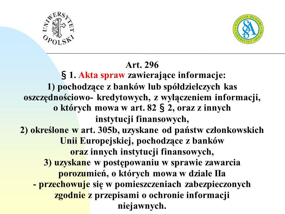 Art. 296 § 1. Akta spraw zawierające informacje: 1) pochodzące z banków lub spółdzielczych kas oszczędnościowo- kredytowych, z wyłączeniem informacji,