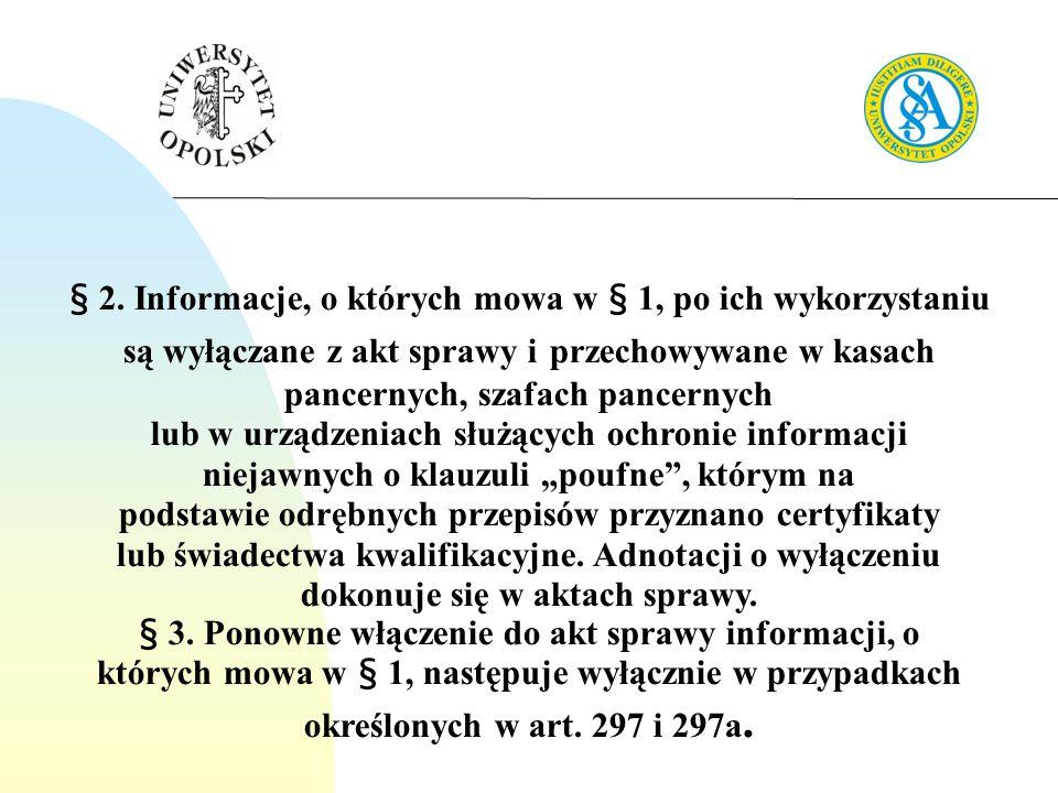 § 2. Informacje, o których mowa w § 1, po ich wykorzystaniu są wyłączane z akt sprawy i przechowywane w kasach pancernych, szafach pancernych lub w ur