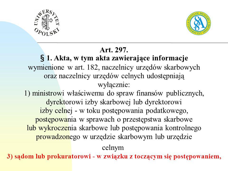 Art. 297. § 1. Akta, w tym akta zawierające informacje wymienione w art. 182, naczelnicy urzędów skarbowych oraz naczelnicy urzędów celnych udostępnia