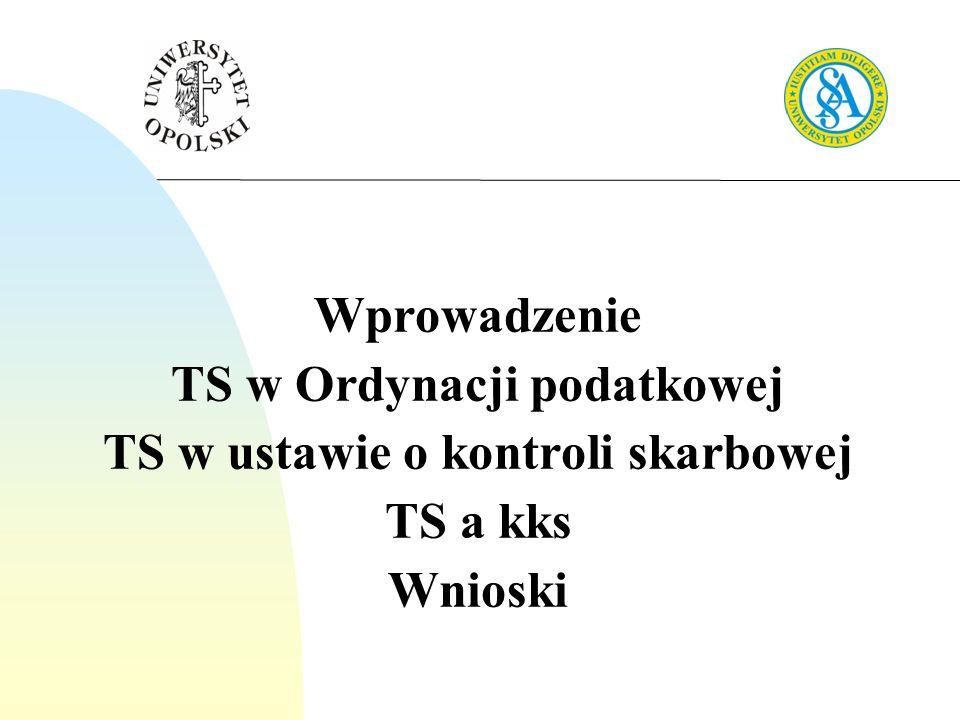 Wprowadzenie TS w Ordynacji podatkowej TS w ustawie o kontroli skarbowej TS a kks Wnioski