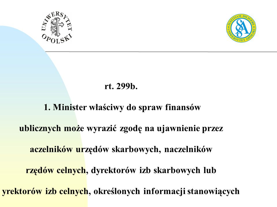 A rt. 299b. § 1. Minister właściwy do spraw finansów p ublicznych może wyrazić zgodę na ujawnienie przez n aczelników urzędów skarbowych, naczelników