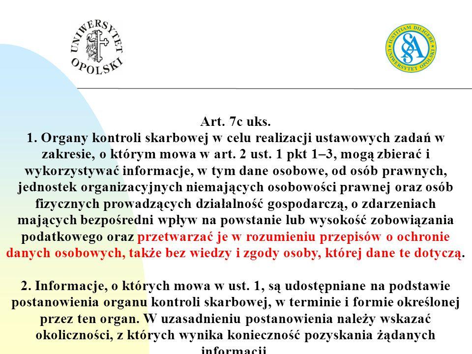 Art. 7c uks. 1. Organy kontroli skarbowej w celu realizacji ustawowych zadań w zakresie, o którym mowa w art. 2 ust. 1 pkt 1–3, mogą zbierać i wykorzy