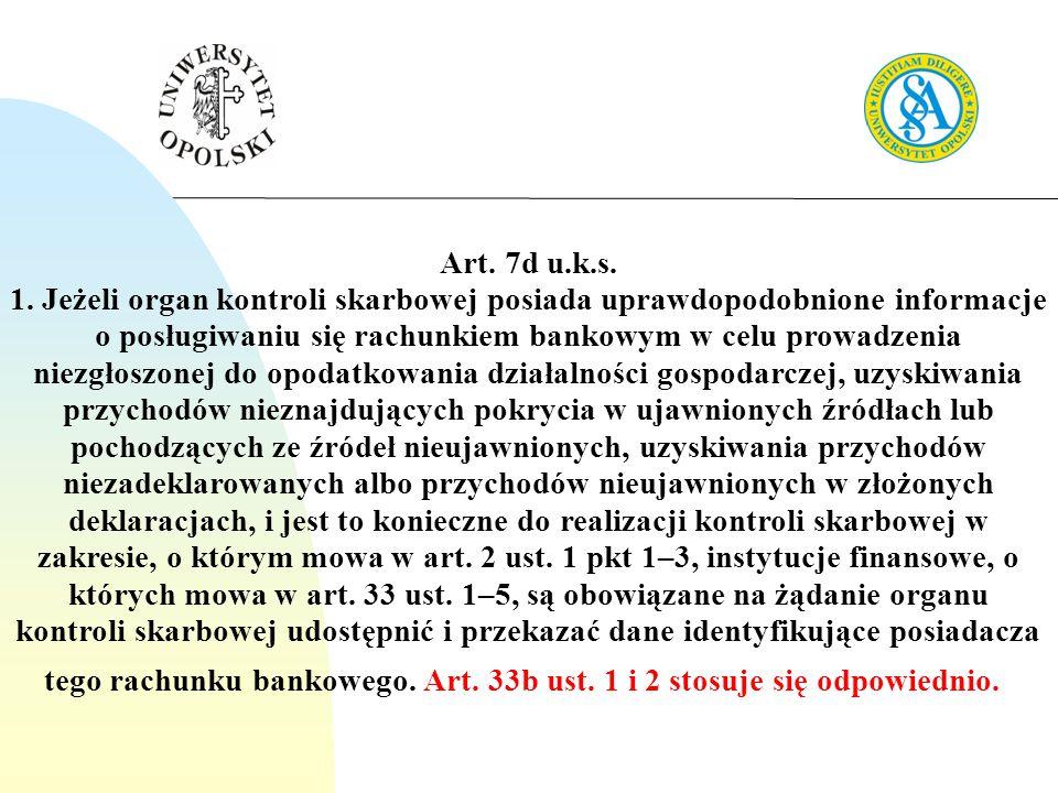 Art. 7d u.k.s. 1. Jeżeli organ kontroli skarbowej posiada uprawdopodobnione informacje o posługiwaniu się rachunkiem bankowym w celu prowadzenia niezg