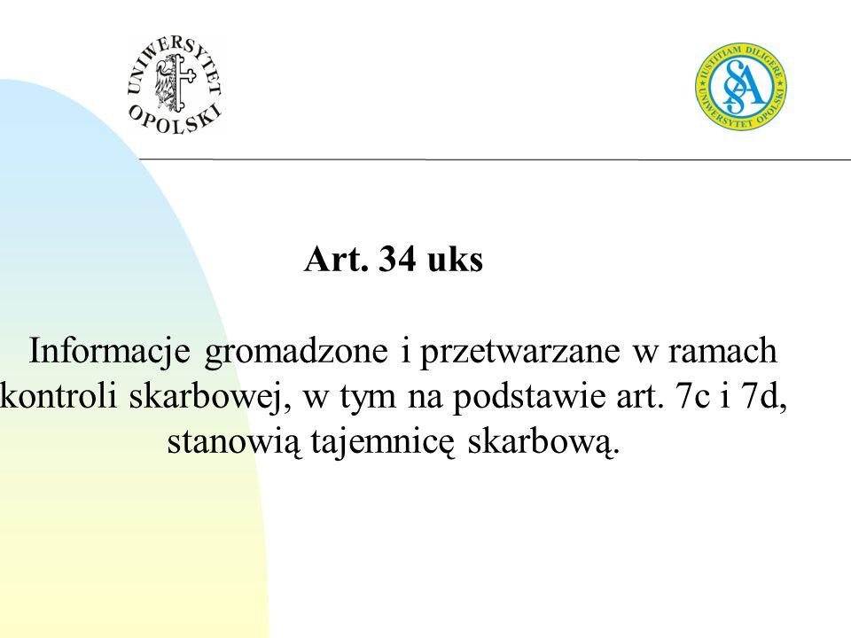 Art. 34 uks 1 Informacje gromadzone i przetwarzane w ramach kontroli skarbowej, w tym na podstawie art. 7c i 7d, stanowią tajemnicę skarbową.