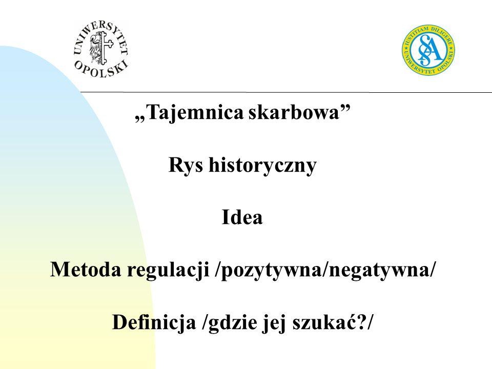 """""""Tajemnica skarbowa"""" Rys historyczny Idea Metoda regulacji /pozytywna/negatywna/ Definicja /gdzie jej szukać?/"""
