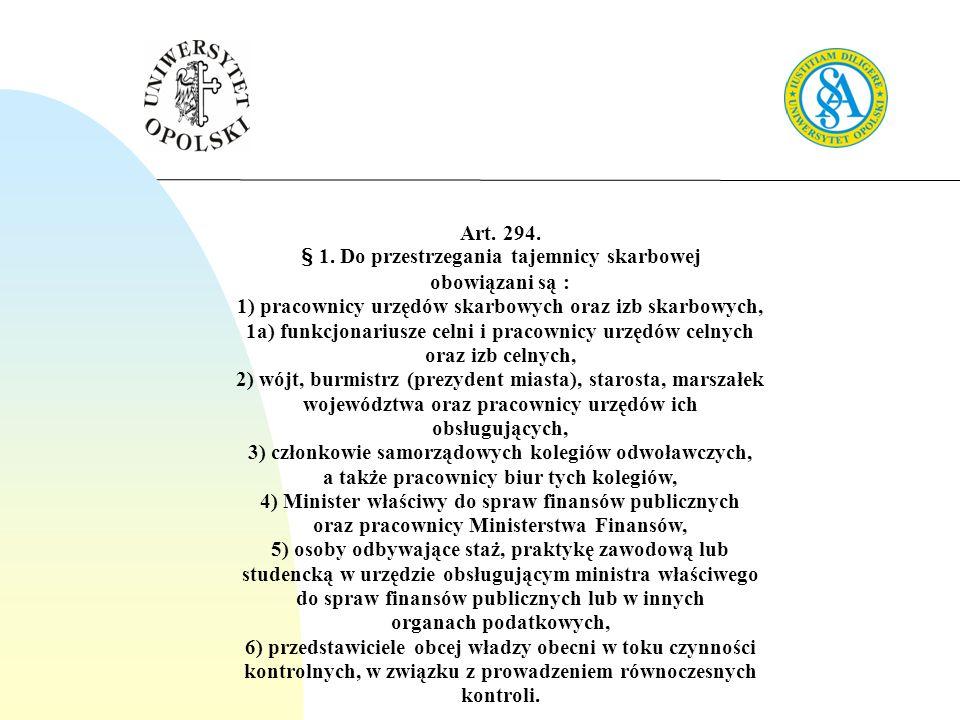 Art. 294. § 1. Do przestrzegania tajemnicy skarbowej obowiązani są : 1) pracownicy urzędów skarbowych oraz izb skarbowych, 1a) funkcjonariusze celni i