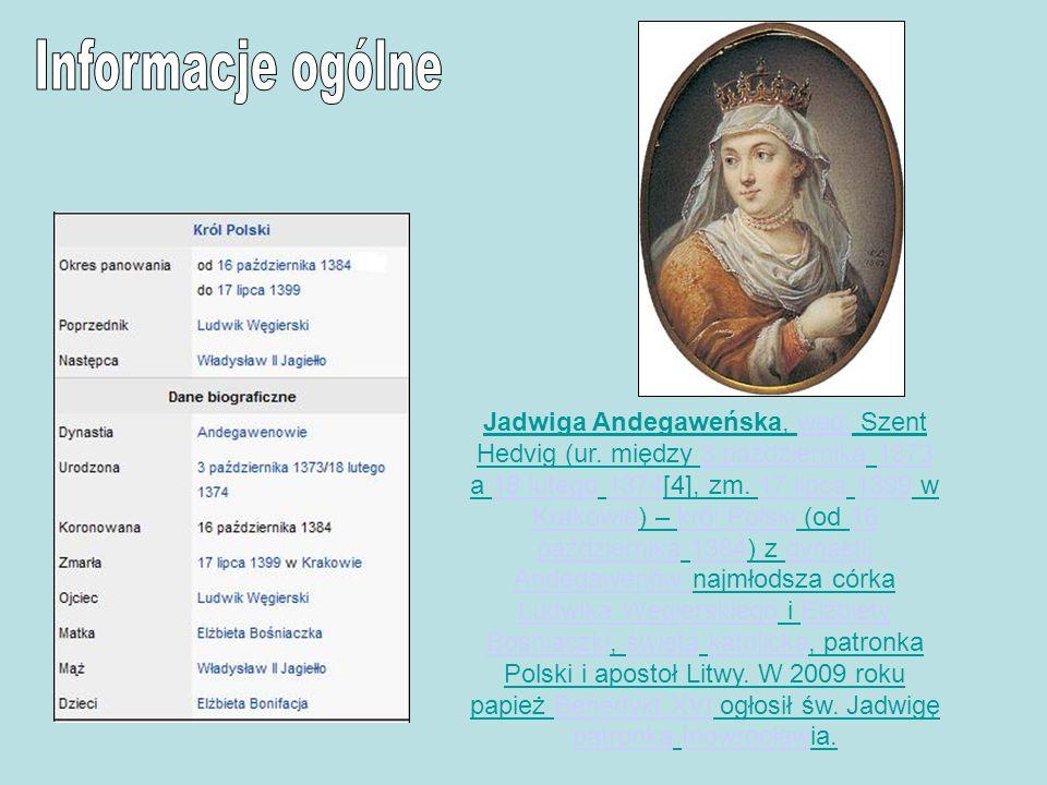 Jadwiga Andegaweńska, węg. Szent Hedvig (ur. między 3 października 1373 a 18 lutego 1374[4], zm. 17 lipca 1399 w Krakowie) – król Polski (od 16 paździ