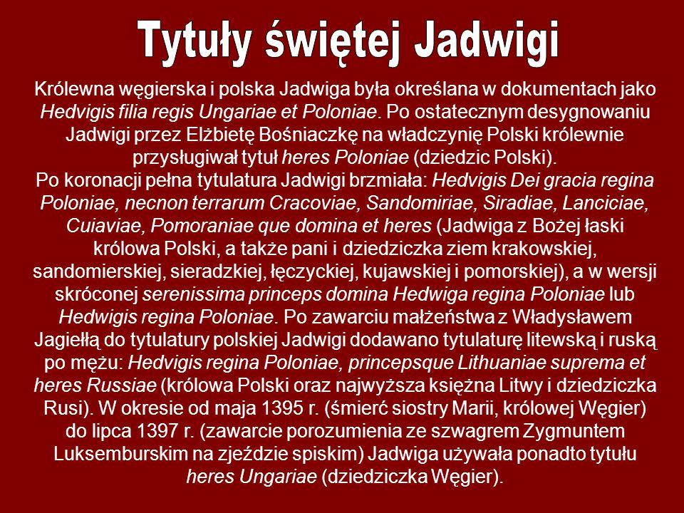 Królewna węgierska i polska Jadwiga była określana w dokumentach jako Hedvigis filia regis Ungariae et Poloniae. Po ostatecznym desygnowaniu Jadwigi p